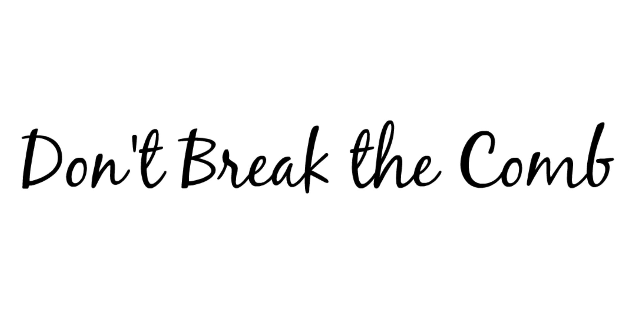 Don't Break the Comb